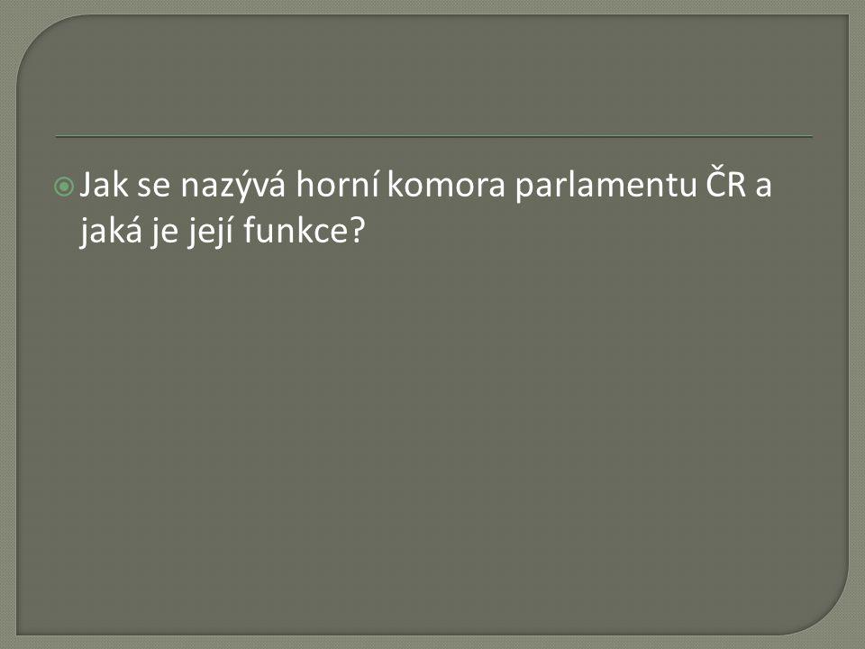 Jak se nazývá horní komora parlamentu ČR a jaká je její funkce
