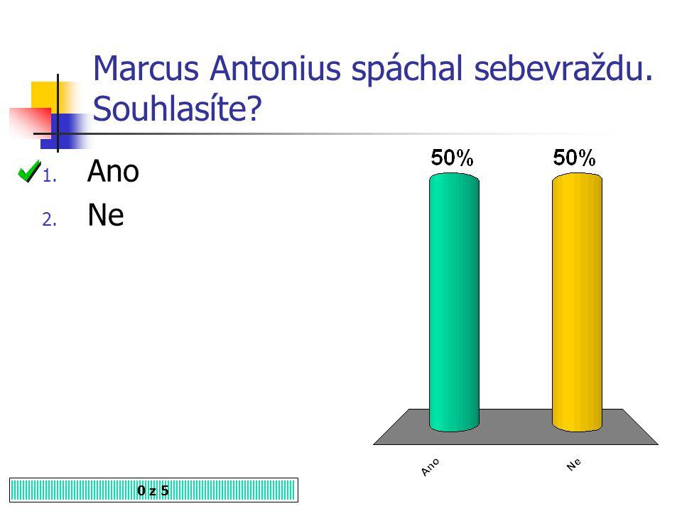 Marcus Antonius spáchal sebevraždu. Souhlasíte