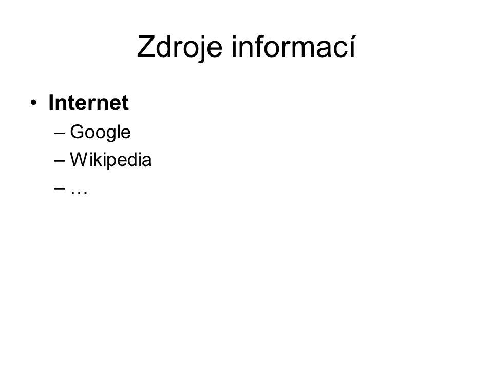 Zdroje informací Internet Google Wikipedia …