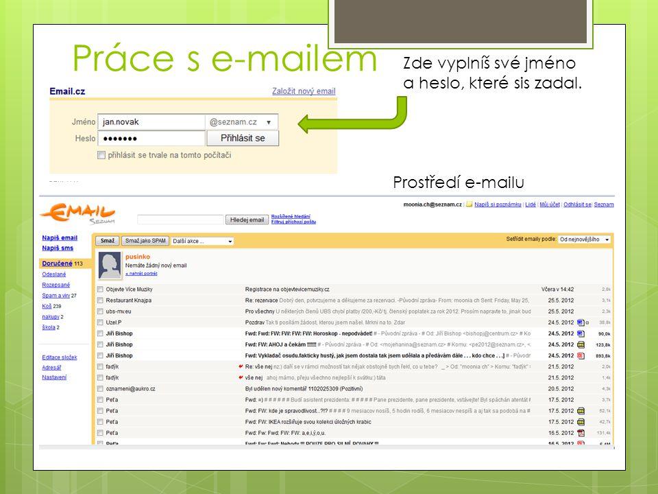 Práce s e-mailem Zde vyplníš své jméno a heslo, které sis zadal.