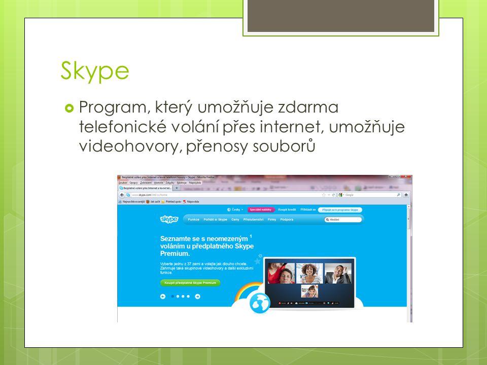 Skype Program, který umožňuje zdarma telefonické volání přes internet, umožňuje videohovory, přenosy souborů.