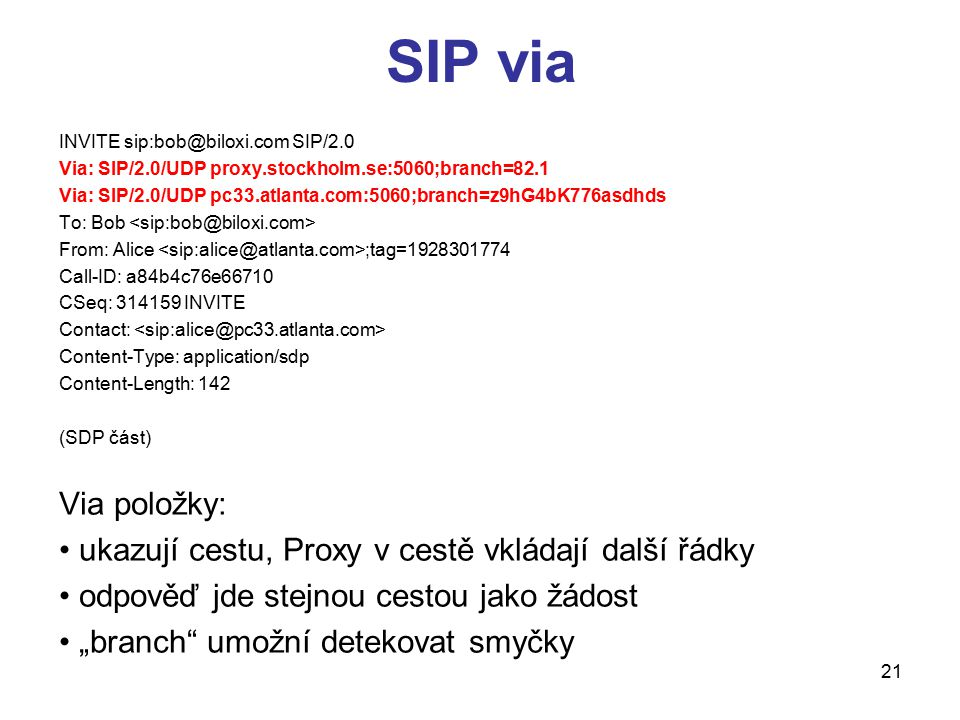 SIP via INVITE sip:bob@biloxi.com SIP/2.0. Via: SIP/2.0/UDP proxy.stockholm.se:5060;branch=82.1.