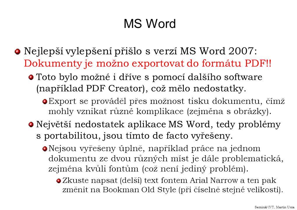 MS Word Nejlepší vylepšení přišlo s verzí MS Word 2007: Dokumenty je možno exportovat do formátu PDF!!