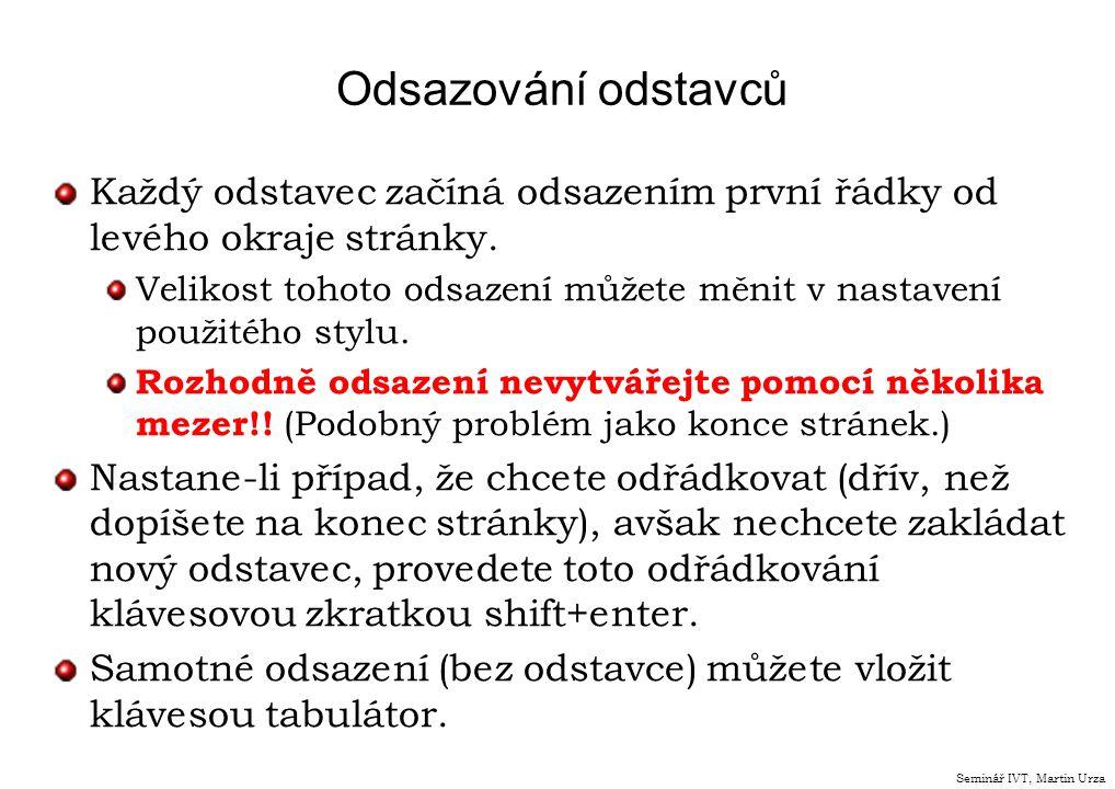 Odsazování odstavců Každý odstavec začíná odsazením první řádky od levého okraje stránky.