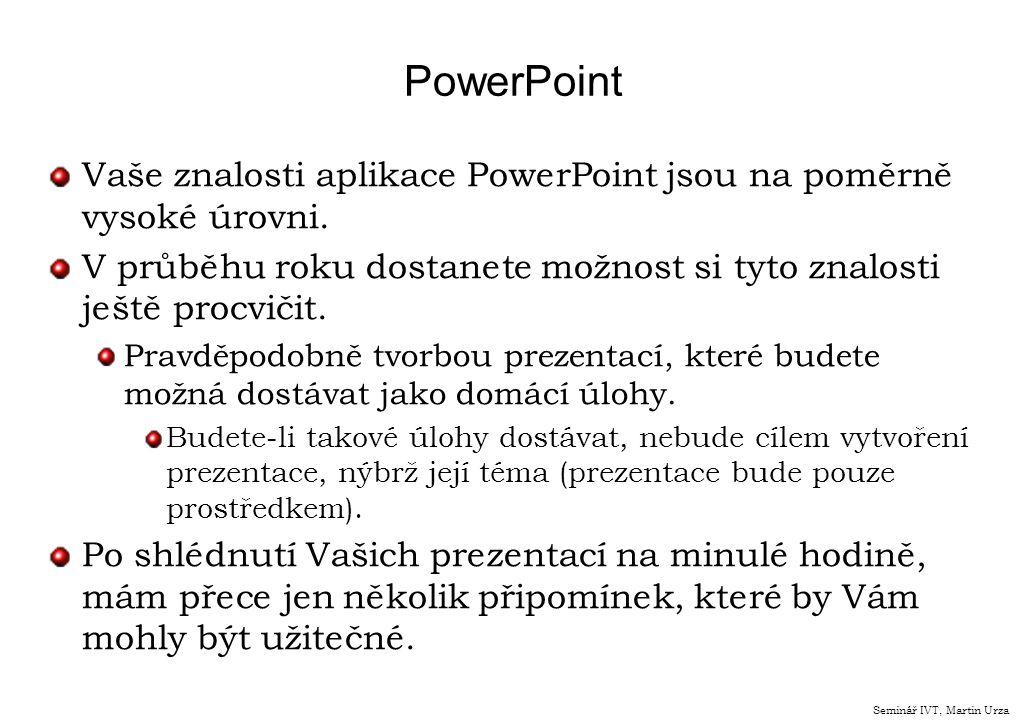 PowerPoint Vaše znalosti aplikace PowerPoint jsou na poměrně vysoké úrovni. V průběhu roku dostanete možnost si tyto znalosti ještě procvičit.