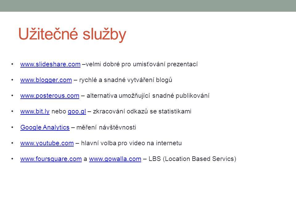 Užitečné služby www.slideshare.com –velmi dobré pro umisťování prezentací. www.blogger.com – rychlé a snadné vytváření blogů.