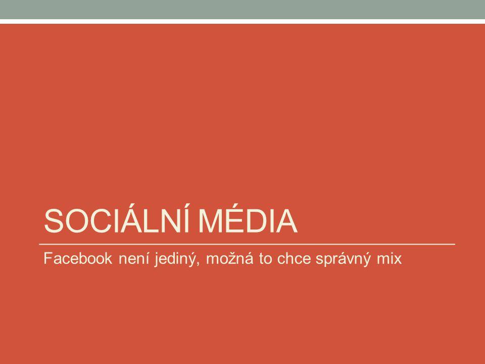 Sociální média Facebook není jediný, možná to chce správný mix