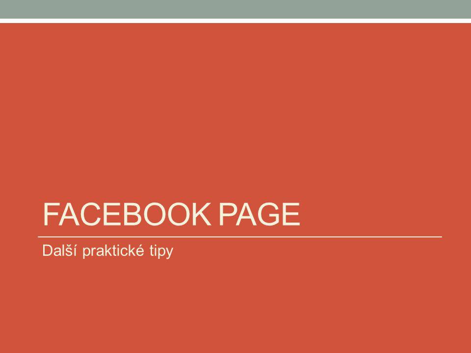 Facebook Page Další praktické tipy