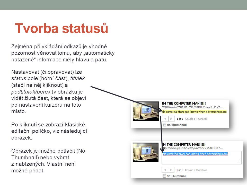 """Tvorba statusů Zejména při vkládání odkazů je vhodné pozornost věnovat tomu, aby """"automaticky natažené informace měly hlavu a patu."""