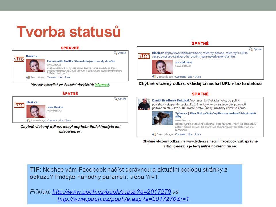Tvorba statusů TIP: Nechce vám Facebook načíst správnou a aktuální podobu stránky z odkazu Přidejte náhodný parametr, třeba r=1.