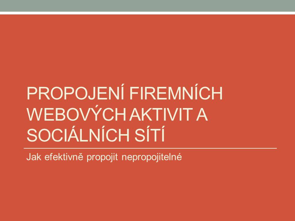 PROPOJENÍ FIREMNÍCH WEBOVÝCH AKTIVIT A SOCIÁLNÍCH SÍTÍ