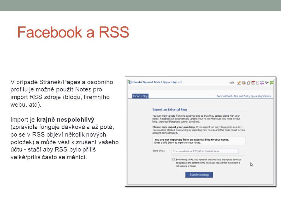 Facebook a RSS V případě Stránek/Pages a osobního profilu je možné použít Notes pro import RSS zdroje (blogu, firemního webu, atd).