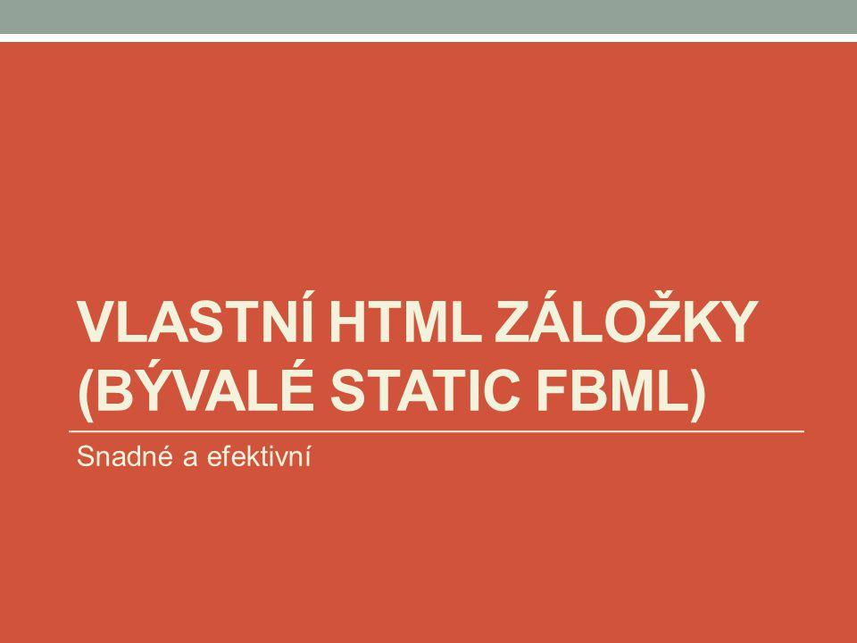 VLASTNÍ HTML ZÁLOŽKY (BÝVALÉ STATIC FBML)