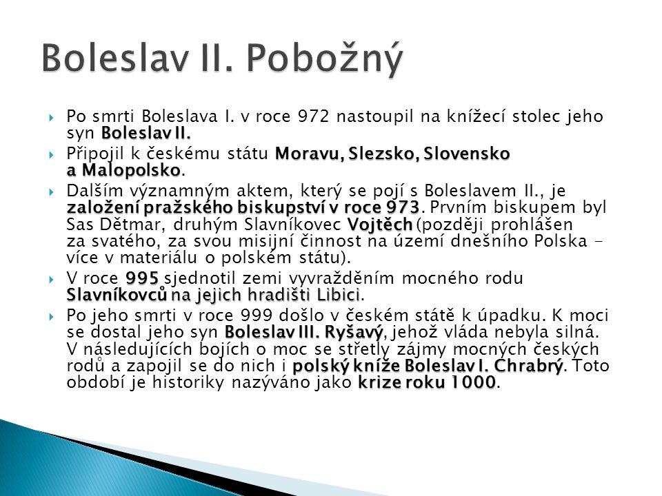 Boleslav II. Pobožný Po smrti Boleslava I. v roce 972 nastoupil na knížecí stolec jeho syn Boleslav II.