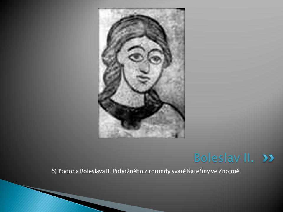 6) Podoba Boleslava II. Pobožného z rotundy svaté Kateřiny ve Znojmě.