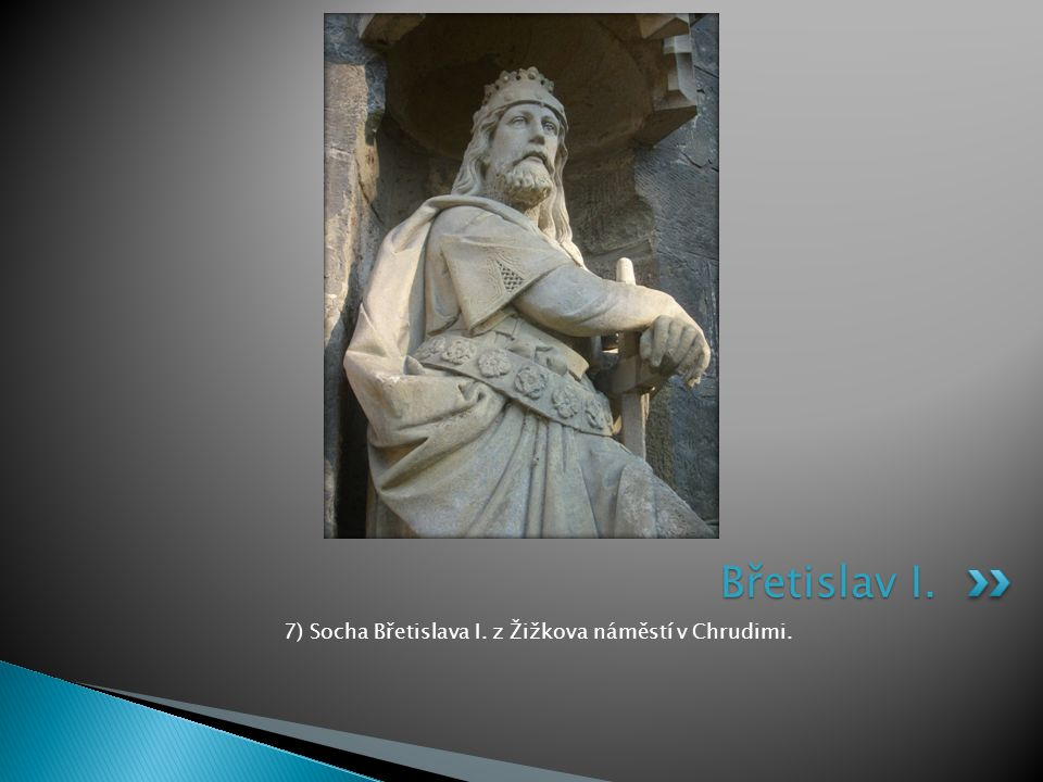 7) Socha Břetislava I. z Žižkova náměstí v Chrudimi.