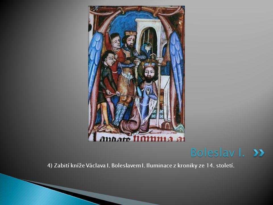 Boleslav I. 4) Zabití kníže Václava I. Boleslavem I. Iluminace z kroniky ze 14. století.