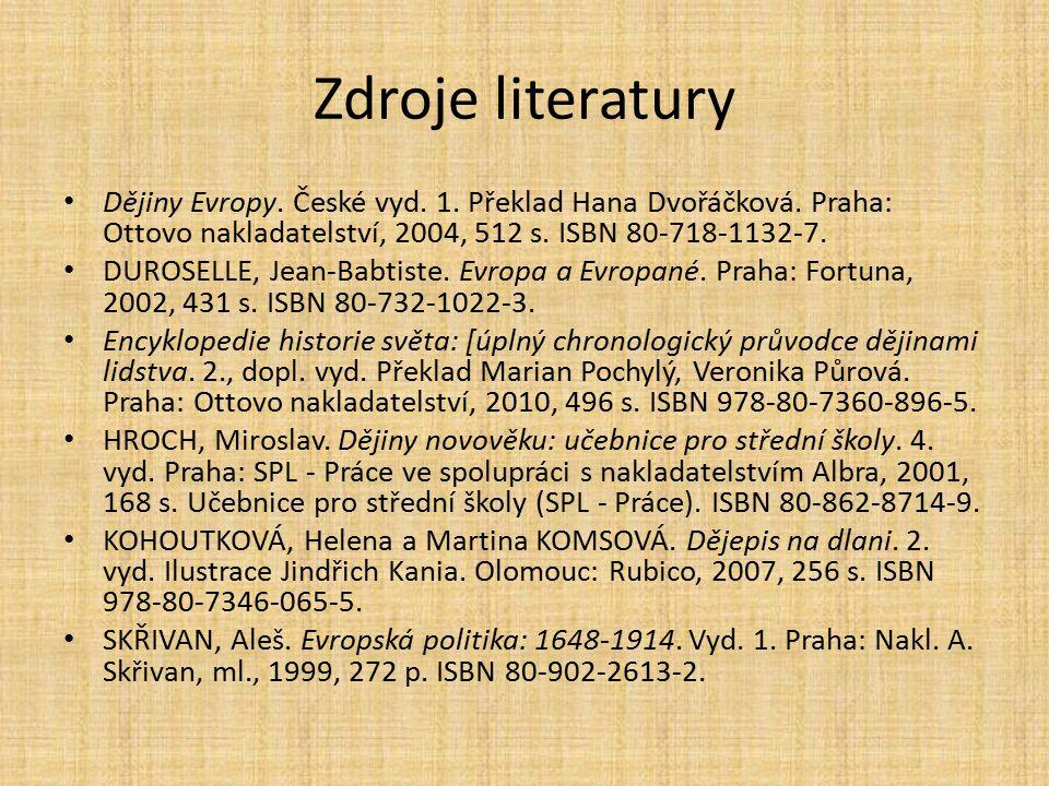 Zdroje literatury Dějiny Evropy. České vyd. 1. Překlad Hana Dvořáčková. Praha: Ottovo nakladatelství, 2004, 512 s. ISBN 80-718-1132-7.