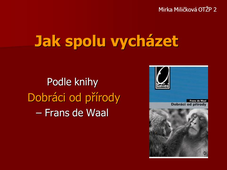 Podle knihy Dobráci od přírody – Frans de Waal