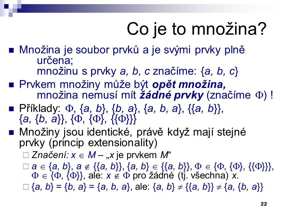 Co je to množina Množina je soubor prvků a je svými prvky plně určena; množinu s prvky a, b, c značíme: {a, b, c}