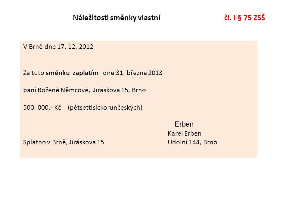 Náležitosti směnky vlastní čl. I § 75 ZSŠ