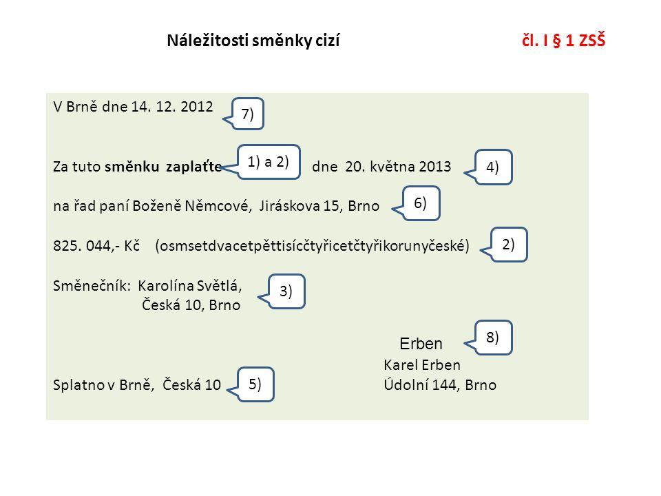 Náležitosti směnky cizí čl. I § 1 ZSŠ