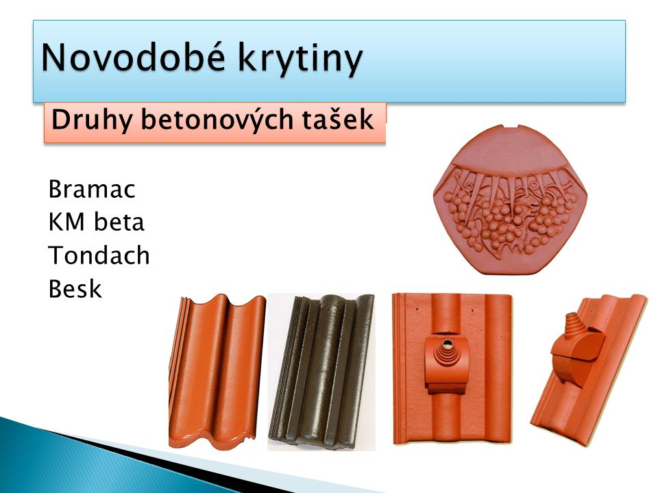 Novodobé krytiny Druhy betonových tašek Bramac KM beta Tondach Besk