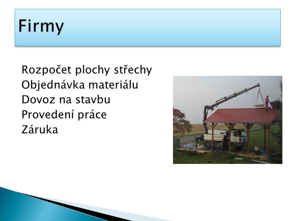 Firmy Rozpočet plochy střechy Objednávka materiálu Dovoz na stavbu Provedení práce Záruka