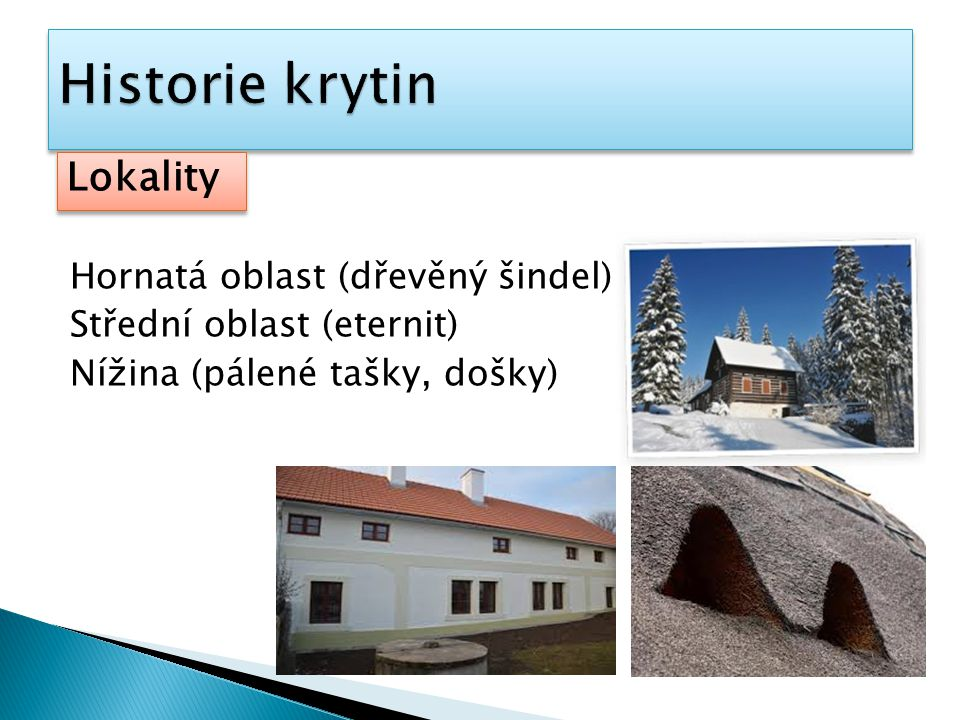 Historie krytin Lokality Hornatá oblast (dřevěný šindel)