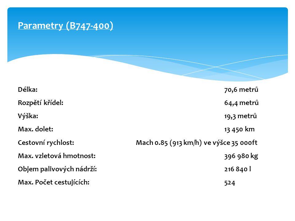 Parametry (B747-400) Délka:. 70,6 metrů Rozpětí křídel: