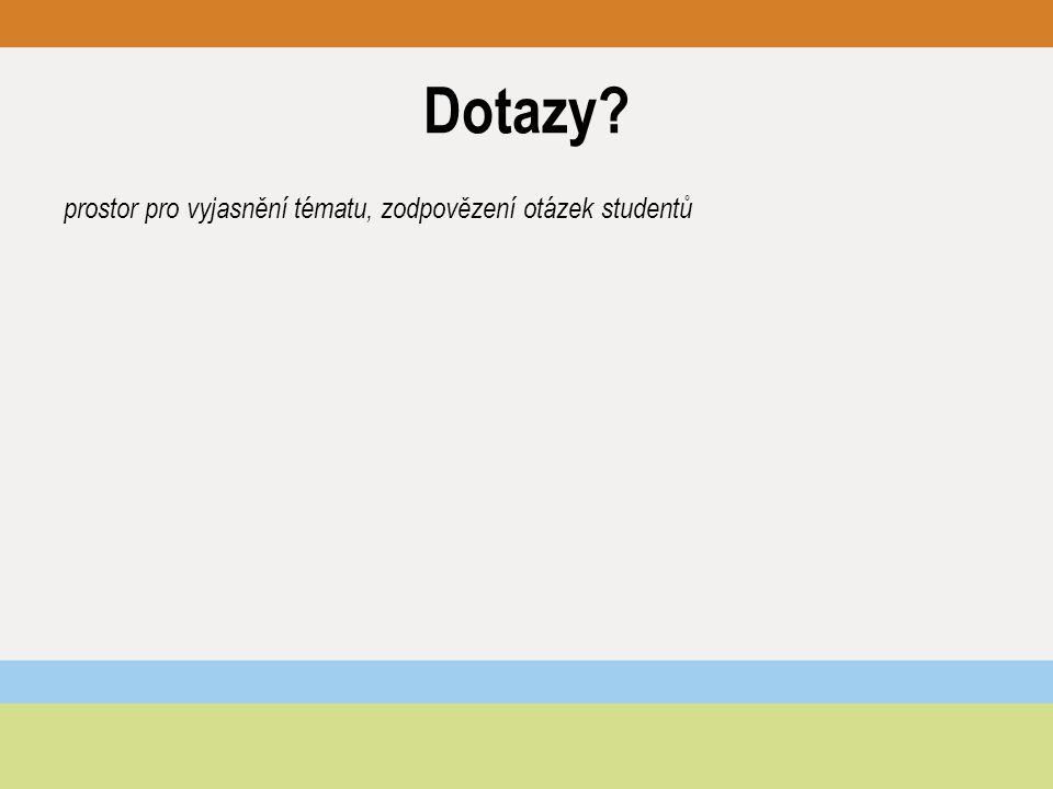 Dotazy prostor pro vyjasnění tématu, zodpovězení otázek studentů