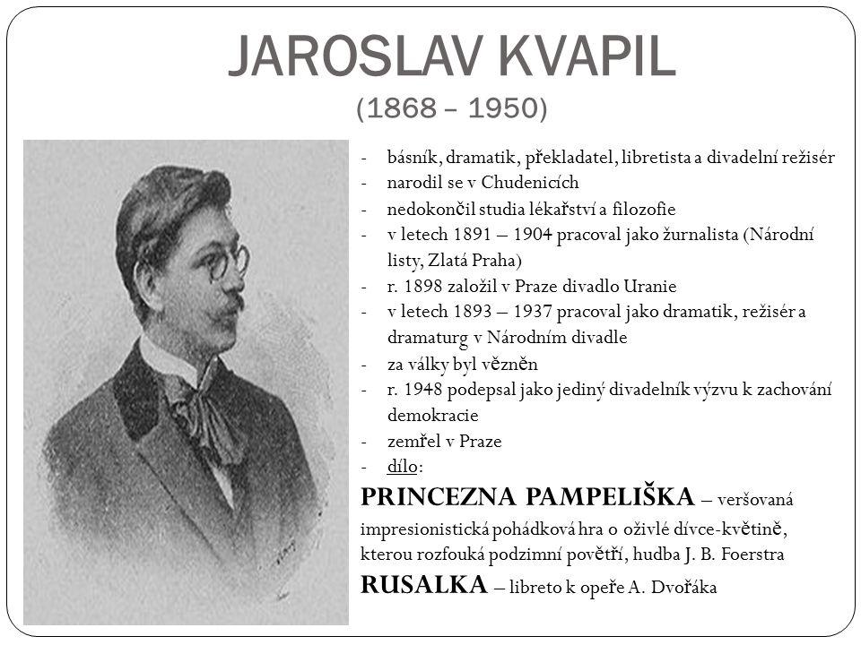 JAROSLAV KVAPIL (1868 – 1950) básník, dramatik, překladatel, libretista a divadelní režisér. narodil se v Chudenicích.