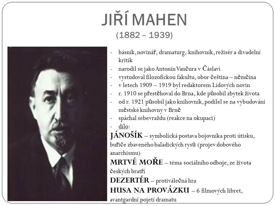 JIŘÍ MAHEN (1882 – 1939) básník, novinář, dramaturg, knihovník, režisér a divadelní kritik. narodil se jako Antonín Vančura v Čáslavi.