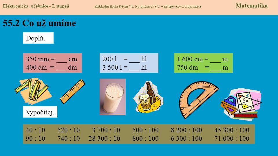 55.2 Co už umíme Doplň. 350 mm = ___ cm 400 cm = ___ dm 200 l = ___ hl