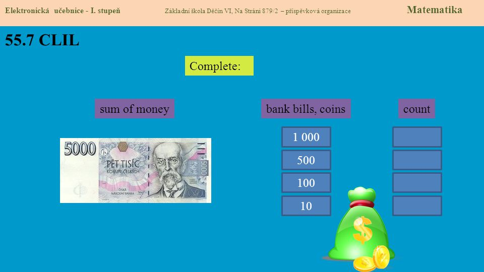 55.7 CLIL Complete: sum of money bank bills, coins count 1 000 500 100