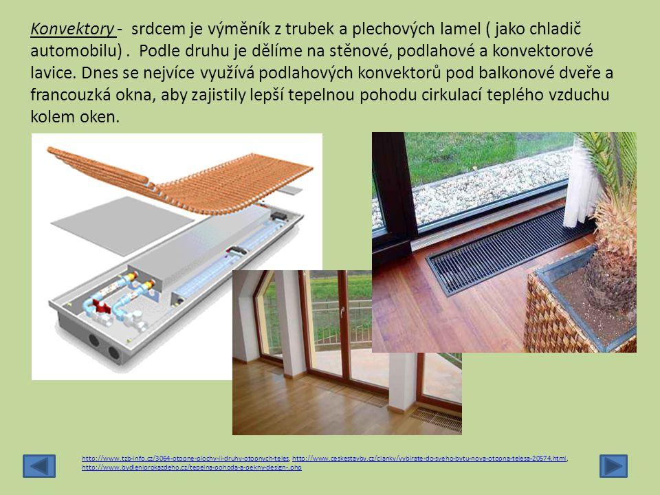 Konvektory - srdcem je výměník z trubek a plechových lamel ( jako chladič automobilu) . Podle druhu je dělíme na stěnové, podlahové a konvektorové lavice. Dnes se nejvíce využívá podlahových konvektorů pod balkonové dveře a francouzká okna, aby zajistily lepší tepelnou pohodu cirkulací teplého vzduchu kolem oken.