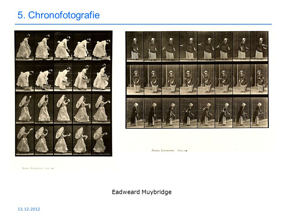 5. Chronofotografie Eadweard Muybridge 13.12.2012