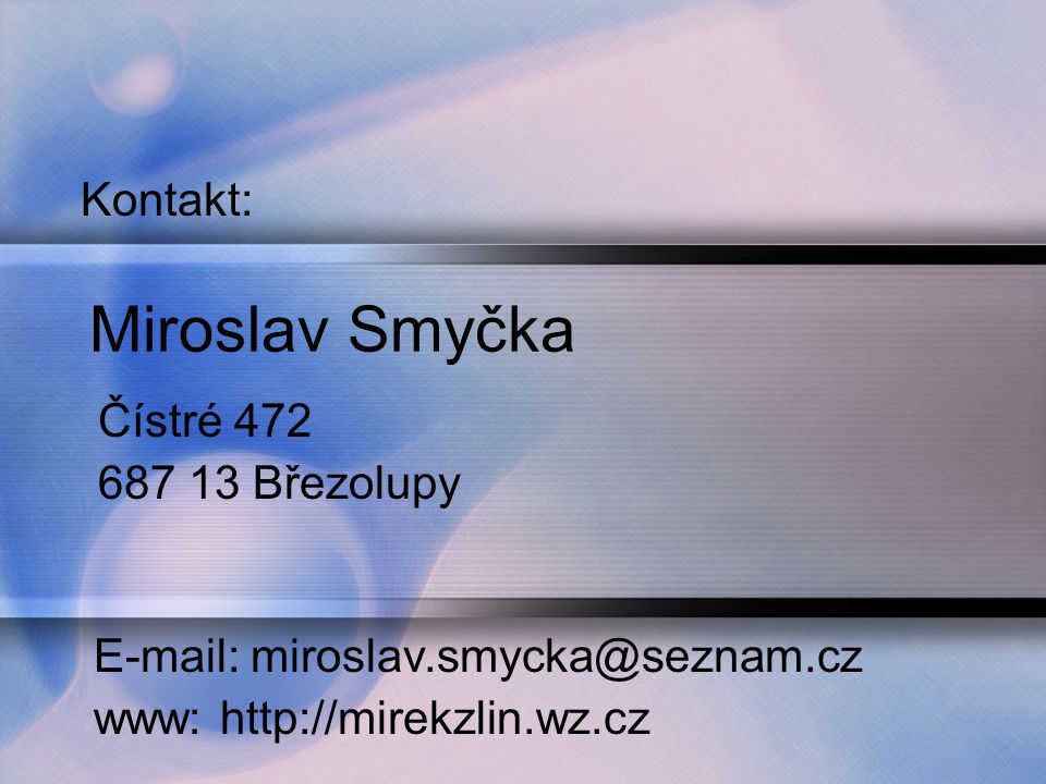 Miroslav Smyčka Kontakt: Čístré 472 687 13 Březolupy