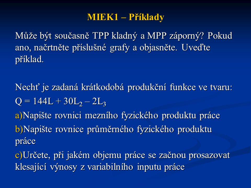 MIEK1 – Příklady Může být současně TPP kladný a MPP záporný Pokud ano, načrtněte příslušné grafy a objasněte. Uveďte příklad.