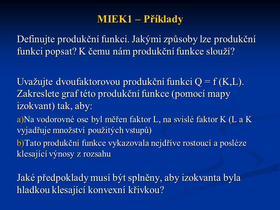 MIEK1 – Příklady Definujte produkční funkci. Jakými způsoby lze produkční funkci popsat K čemu nám produkční funkce slouží