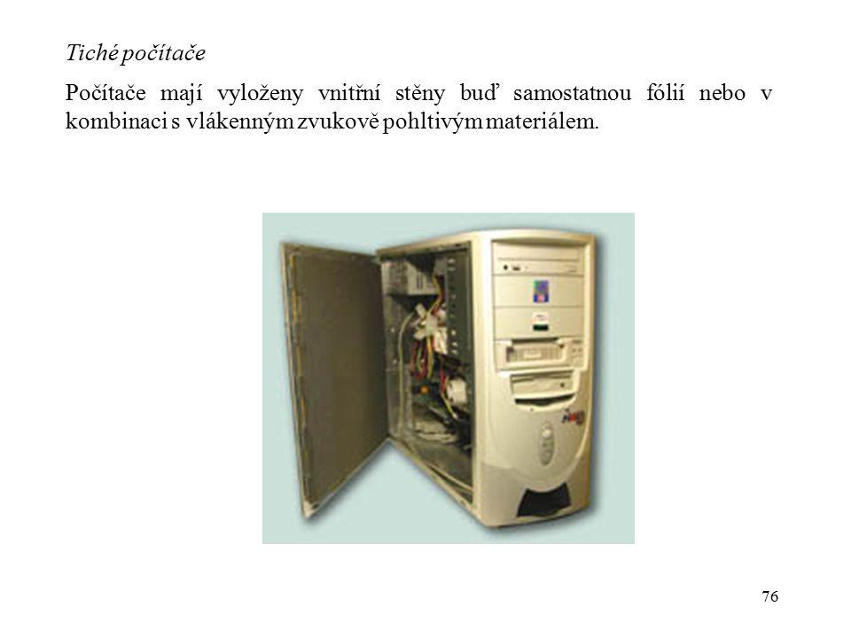 Tiché počítače Počítače mají vyloženy vnitřní stěny buď samostatnou fólií nebo v kombinaci s vlákenným zvukově pohltivým materiálem.