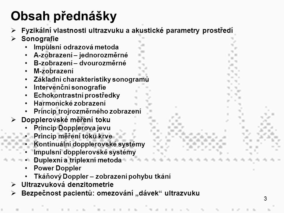 Obsah přednášky Fyzikální vlastnosti ultrazvuku a akustické parametry prostředí. Sonografie. Impulsní odrazová metoda.