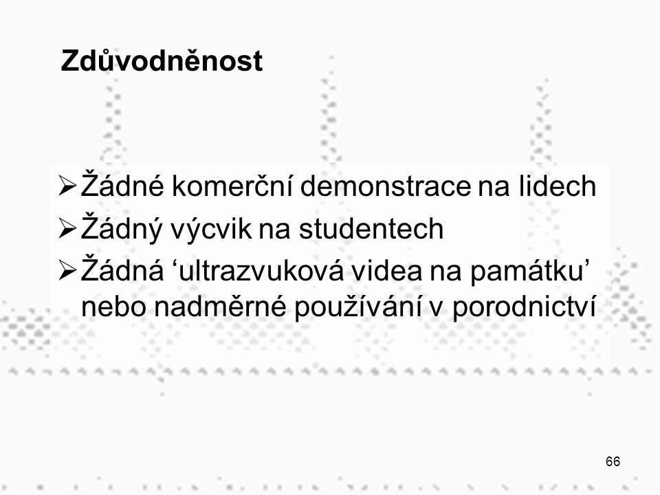 Zdůvodněnost Žádné komerční demonstrace na lidech. Žádný výcvik na studentech.