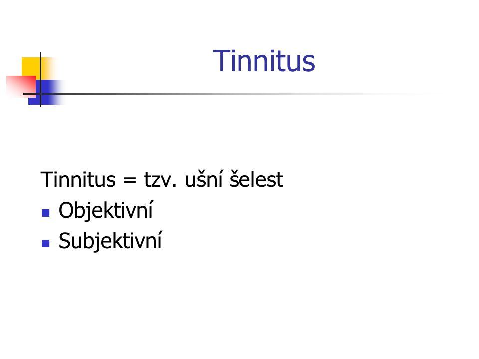 Tinnitus Tinnitus = tzv. ušní šelest Objektivní Subjektivní