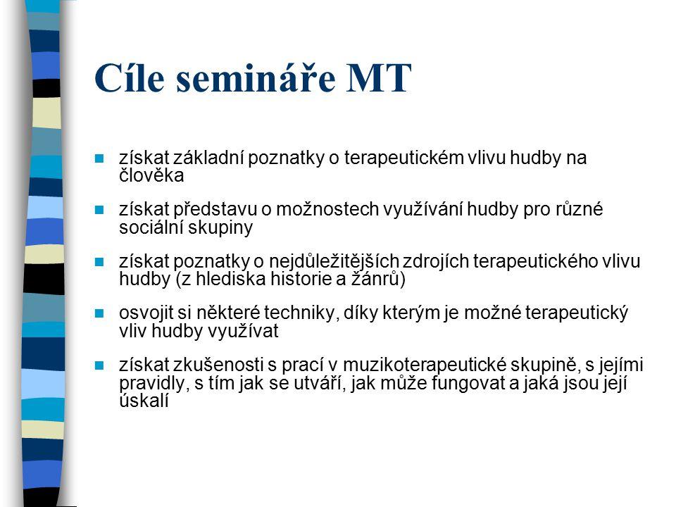 Cíle semináře MT získat základní poznatky o terapeutickém vlivu hudby na člověka.