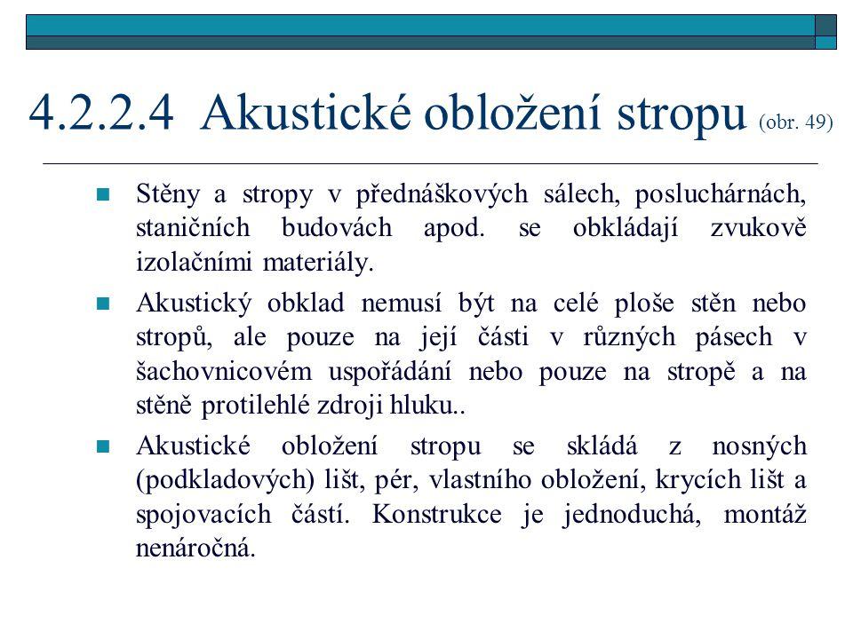 4.2.2.4 Akustické obložení stropu (obr. 49)