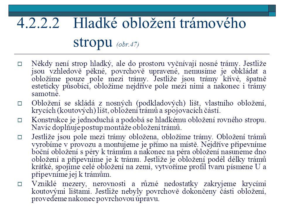 4.2.2.2 Hladké obložení trámového stropu (obr.47)