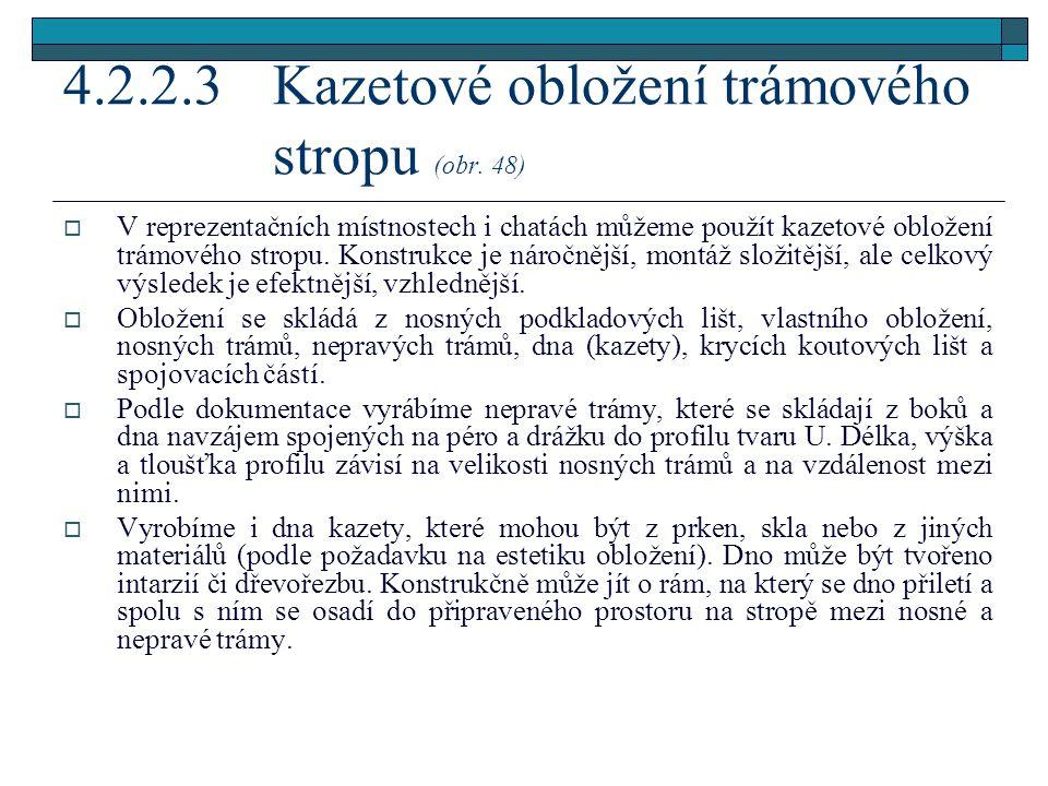4.2.2.3 Kazetové obložení trámového stropu (obr. 48)