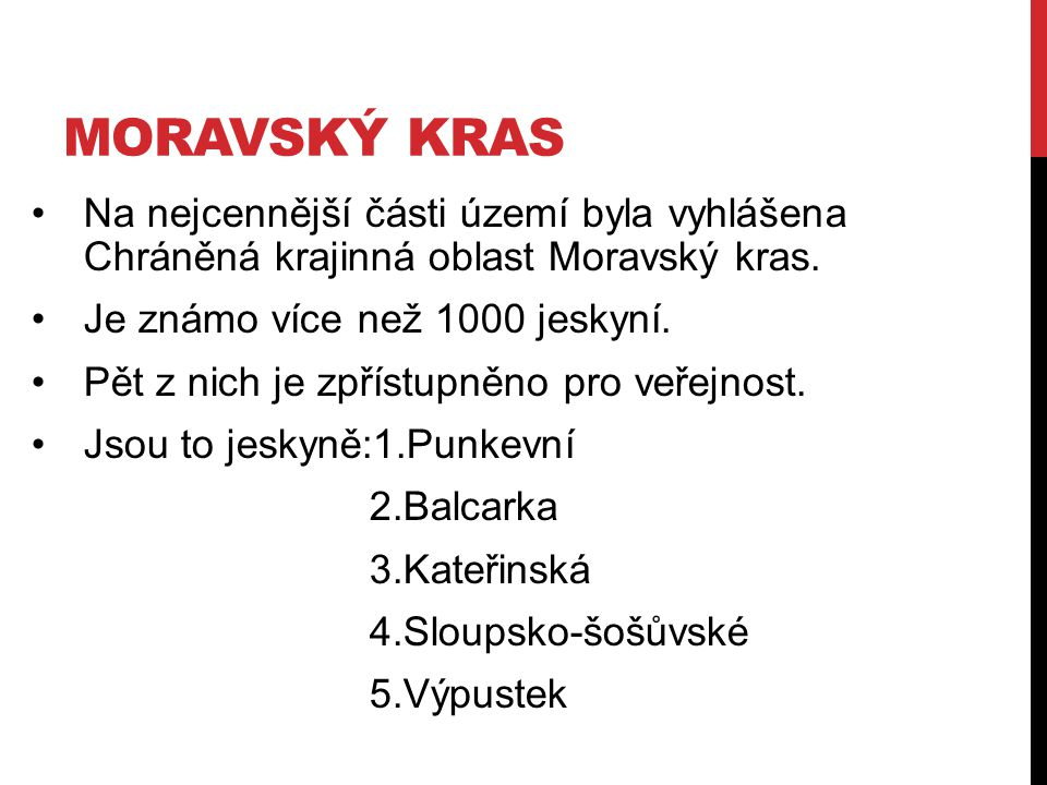 MORAVSKÝ KRAS Na nejcennější části území byla vyhlášena Chráněná krajinná oblast Moravský kras.