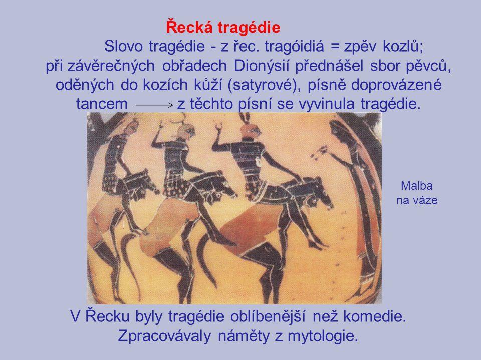Slovo tragédie - z řec. tragóidiá = zpěv kozlů;